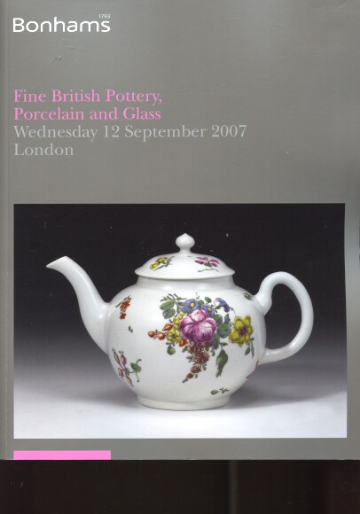 Bonhams 2007 Fine British Pottery, Porcelain & Glass