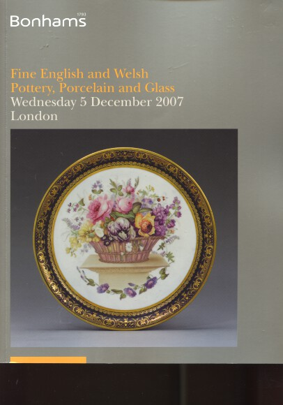 Bonhams 2007 Fine English & Welsh Pottery, Porcelain & Glass
